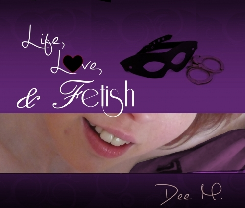 Life, Love, & Fetish
