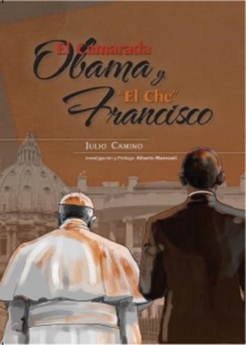 El Camarada Obama y el 'Che' Francisco