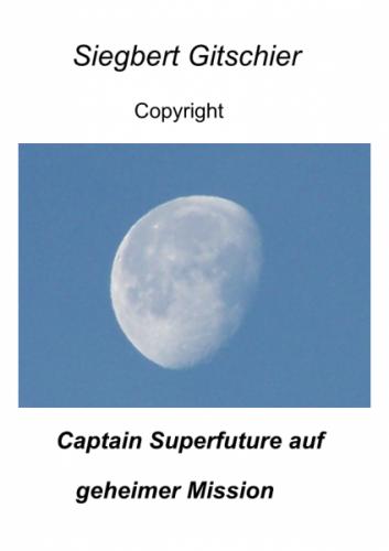 Captain Superfuture auf geheimer Mission