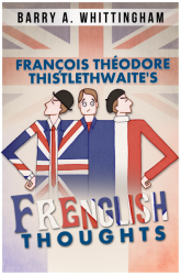 François Théodore Thistlethwaite's FRENGLISH THOUGHTS