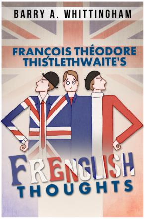 François Théodore Thistlethwaite's FRENGLISH THOUGHTS