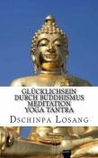 Glücklichsein durch Buddhismus Meditation Yoga Tantra