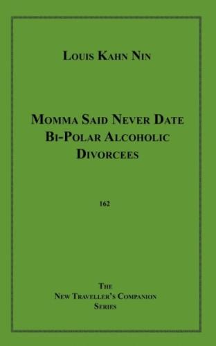 Momma Said Never Date Bi-Polar Alcoholic Divorcees