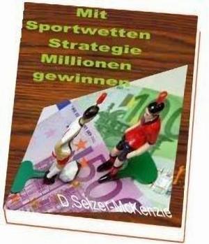 Mit Sportwetten Strategie Millionen gewinnen Buch von Selz