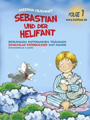 Sebastian & der Helifant Folge1 (Einschlafhörbuch mit Musik)