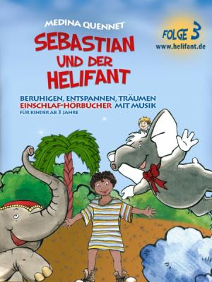 Sebastian & der Helifant Folge3 (Einschlafhörbuch mit Musik)