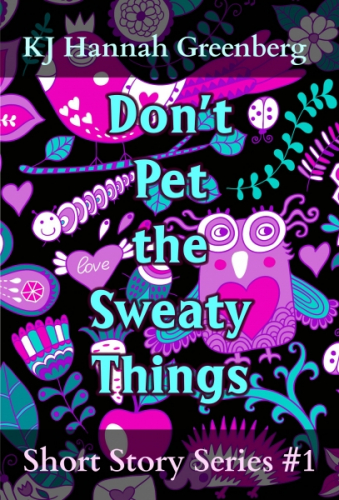 Don't Pet the Sweaty Things