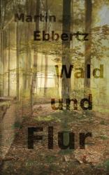 Wald und Flur. Vier Geschichten vom Wandern