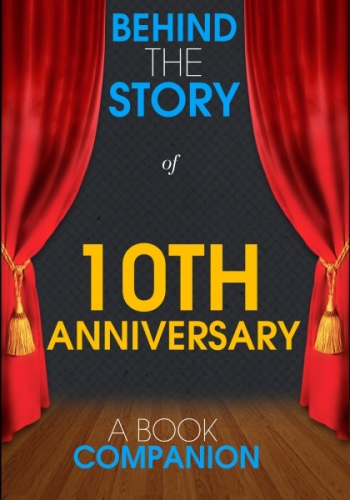 10th Anniversary - Behind the Story (A Book Companion)
