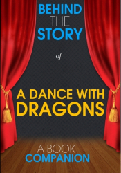 A Dance with Dragons - Behind the Story (A Book Companion)
