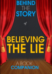 Believing the Lie - Behind the Story (A Book Companion)