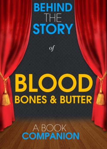 Blood, Bones & Butter - Behind the Story (A Book Companion)
