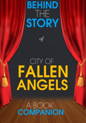 City of Fallen Angels - Behind the Story (A Book Companion)