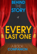 Every Last One - Behind the Story (A Book Companion)