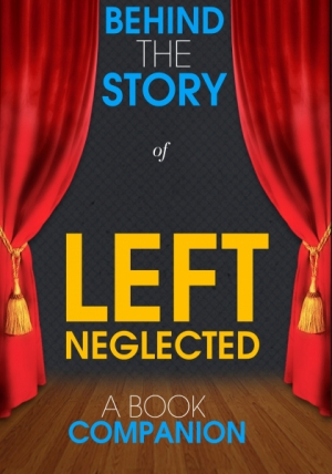 Left Neglected - Behind the Story (A Book Companion)