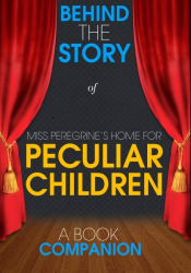 Miss Peregrine's Home for Peculiar Children-Behind the Story