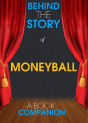 Moneyball - Behind the Story (A Book Companion)