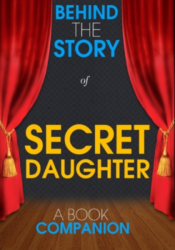 Secret Daughter - Behind the Story (A Book Companion)