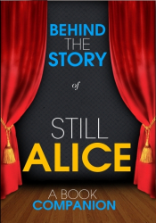 Still Alice - Behind the Story (A Book Companion)