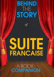 Suite Francaise - Behind the Story (A Book Companion)