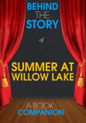 Summer at Willow Lake - Behind the Story (A Book Companion)