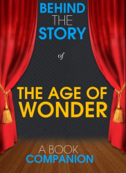 The Age of Wonder - Behind the Story (A Book Companion)