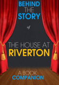 The House at Riverton - Behind the Story (A Book Companion)