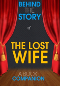 The Lost Wife - Behind the Story (A Book Companion)
