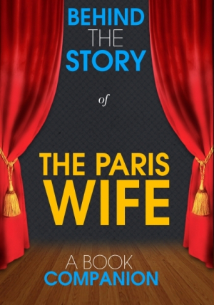 The Paris Wife - Behind the Story (A Book Companion)