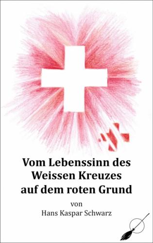 Vom Lebenssinn des Weissen Kreuzes auf dem roten Grund