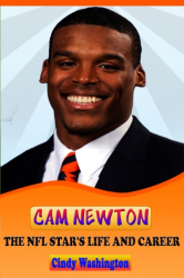 Cam Newton - The NFL Star´s Life and Carrer
