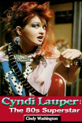 Cyndi Lauper: The 80's Superstar