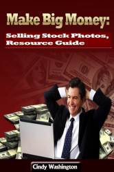 Make Big Money: Selling Stock Photos, Resource Guide