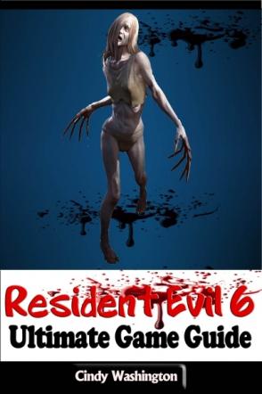 Resident Evil 6: Ultimate Game Guide