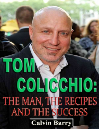 Tom Colicchio: The Man, the Recipes and the Success