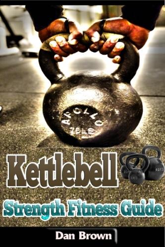 Kettlebell Strength Fitness Guide