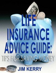 Life Insurance Advice Guide: Tips for Saving Money