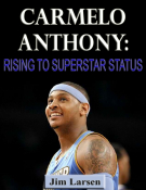 Carmelo Anthony: Rising to Superstar Status