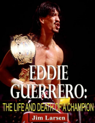 Eddie Guerrero: The Life and Death of a Champion