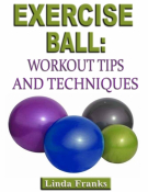 Exercise Ball Workout: Tips and Techniques