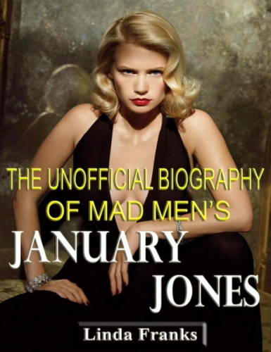 The Unofficial Biography of Mad Men's January Jones