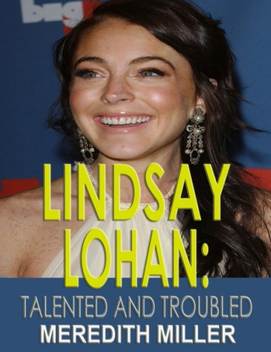 Lindsay Lohan: Talented and Troubled