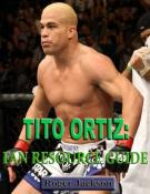 Tito Ortiz: Fan Resource Guide
