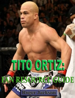 Tito Ortiz: Fan Resource Guide
