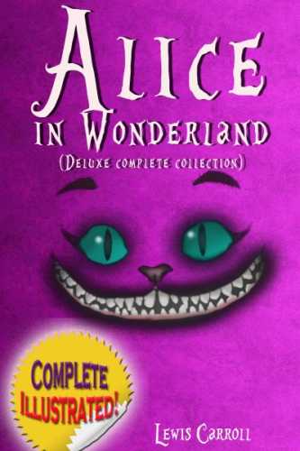 Alice in Wonderland: Deluxe Complete Collection Illustrated