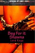 Beg For it Shawna