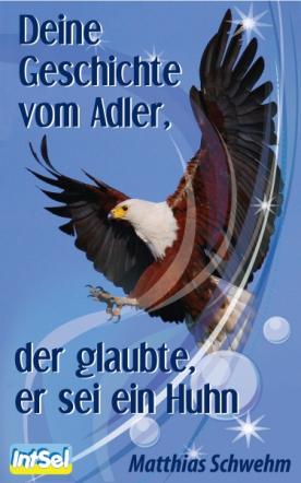 Deine Geschichte vom Adler, der glaubte, er sei ein Huhn