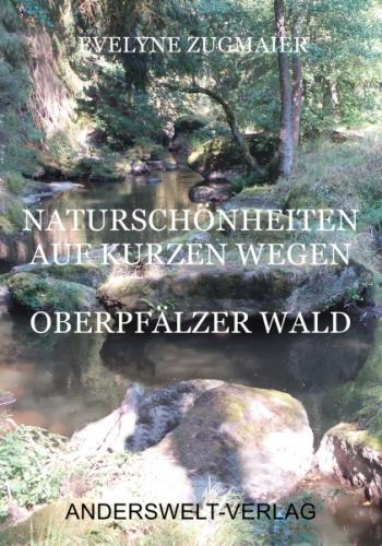 Naturschönheiten auf kurzen Wegen - Oberpfälzer Wald