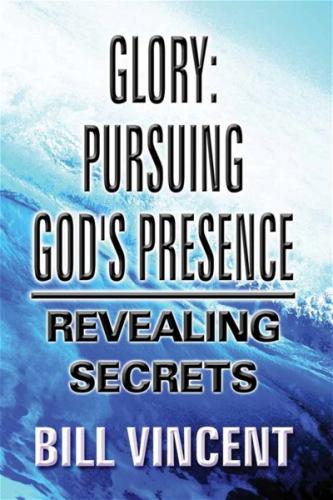 Glory: Pursuing God's Presence
