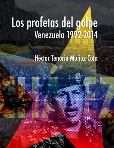 Los profetas del golpe, Venezuela 1992-2014